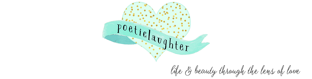 poeticlaughter - life & beauty through the lens of love